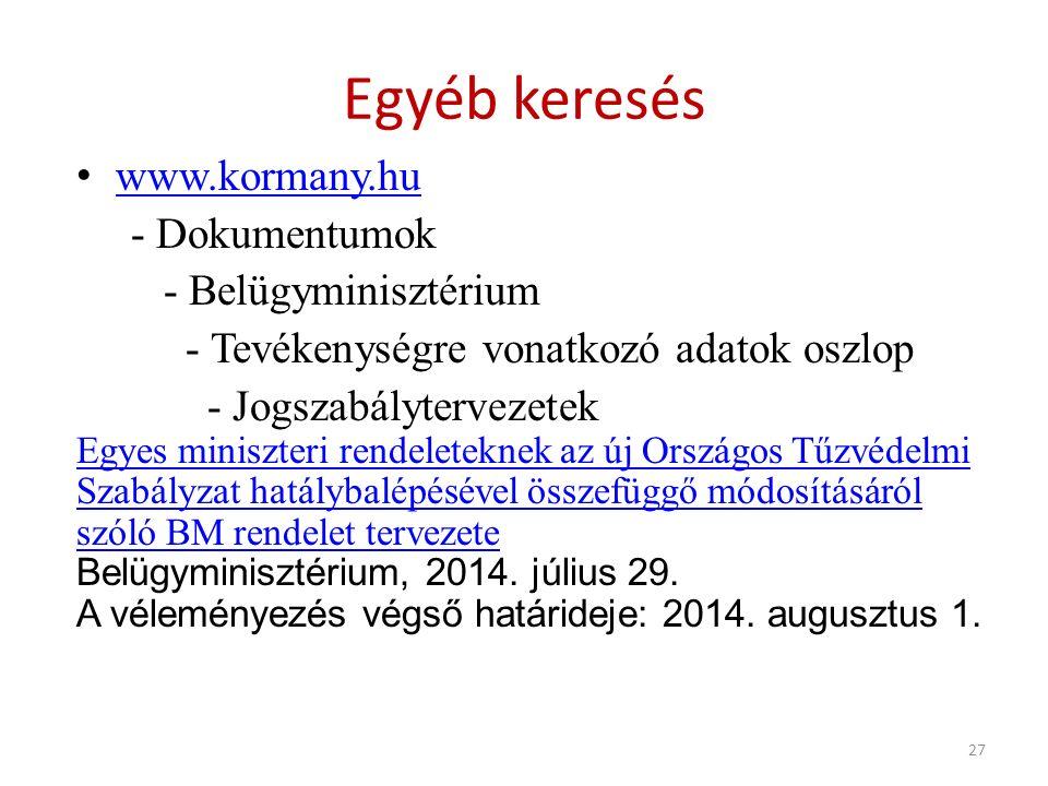 Egyéb keresés www.kormany.hu - Dokumentumok - Belügyminisztérium - Tevékenységre vonatkozó adatok oszlop - Jogszabálytervezetek Egyes miniszteri rendeleteknek az új Országos Tűzvédelmi Szabályzat hatálybalépésével összefüggő módosításáról szóló BM rendelet tervezete Belügyminisztérium, 2014.