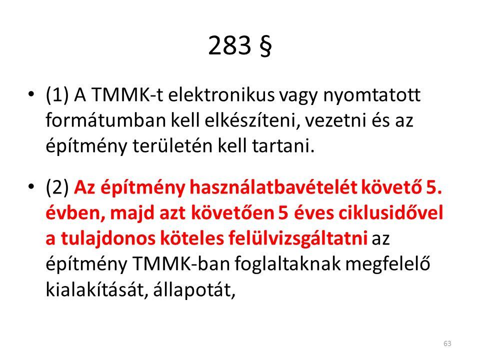 (1) A TMMK-t elektronikus vagy nyomtatott formátumban kell elkészíteni, vezetni és az építmény területén kell tartani. (2) Az építmény használatbavéte