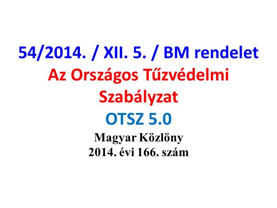 54/2014. / XII. 5. / BM rendelet Az Országos Tűzvédelmi Szabályzat OTSZ 5.0 Magyar Közlöny 2014. évi 166. szám