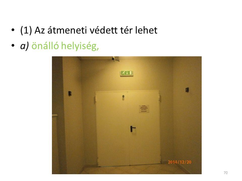 (1) Az átmeneti védett tér lehet a) önálló helyiség, 70