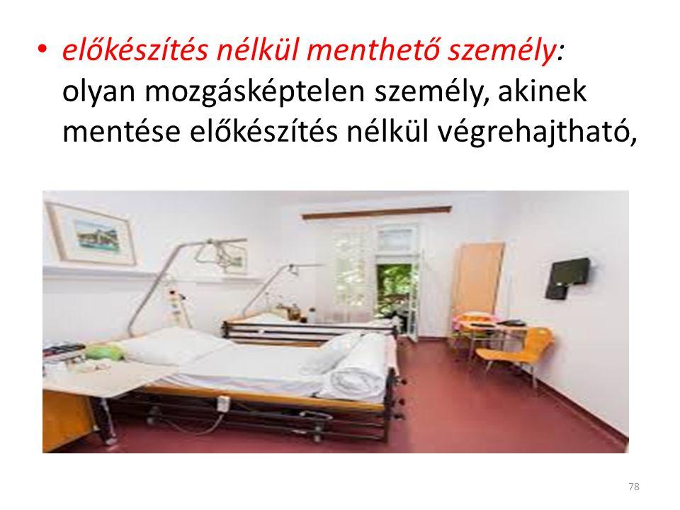 előkészítés nélkül menthető személy: olyan mozgásképtelen személy, akinek mentése előkészítés nélkül végrehajtható, 78