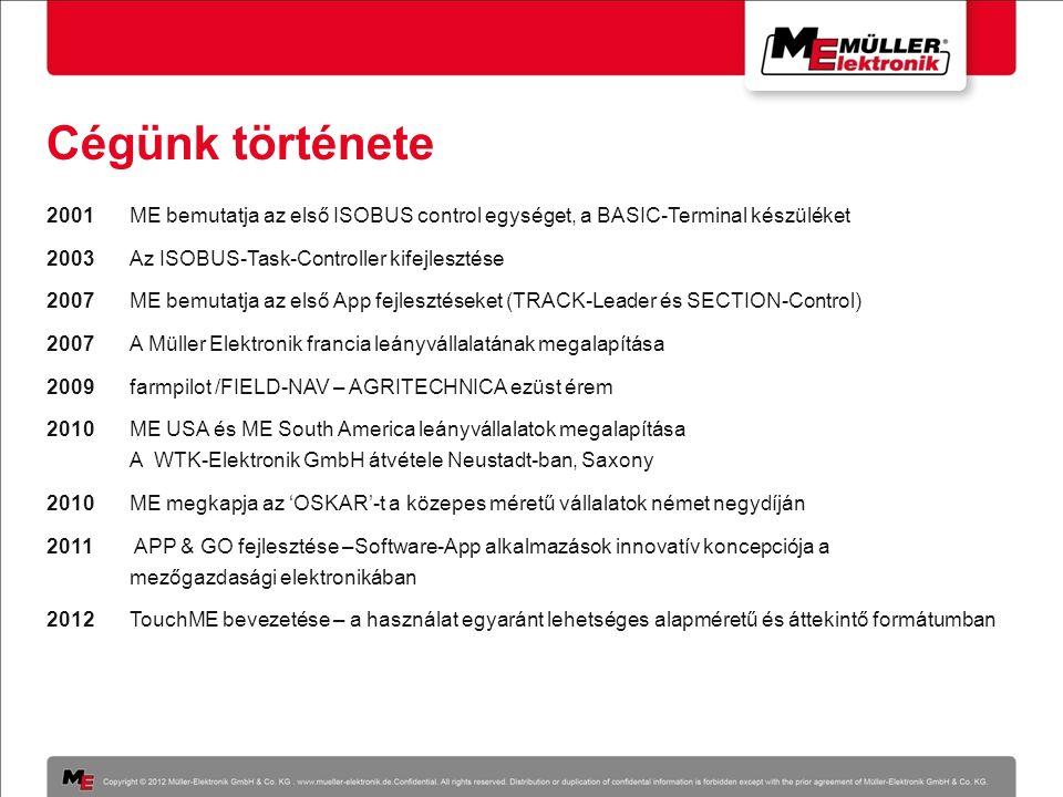 Cégünk története 2001 ME bemutatja az első ISOBUS control egységet, a BASIC-Terminal készüléket 2003 Az ISOBUS-Task-Controller kifejlesztése 2007 ME b