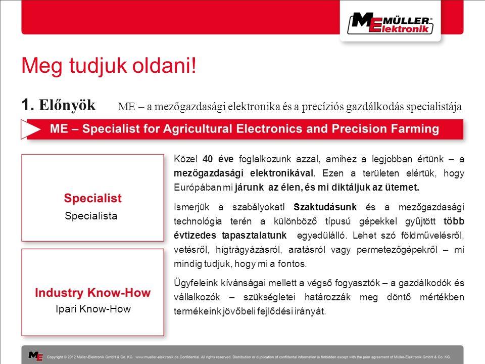 Meg tudjuk oldani! Közel 40 éve foglalkozunk azzal, amihez a legjobban értünk – a mezőgazdasági elektronikával. Ezen a területen elértük, hogy Európáb