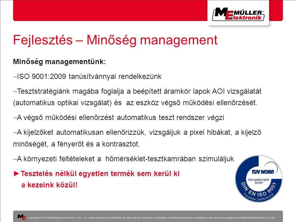 Fejlesztés – Minőség management Minőség managementünk:  ISO 9001:2009 tanúsítvánnyal rendelkezünk  Tesztstratégiánk magába foglalja a beépített áram
