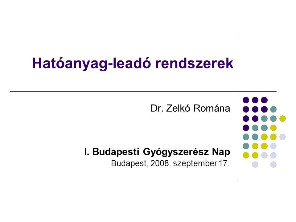 Hatóanyag-leadó rendszerek Dr. Zelkó Romána I. Budapesti Gyógyszerész Nap Budapest, 2008.