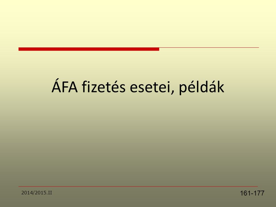 Beszerzés ÁFA Kft bérel telephelyet 100 000 Ft 27 % 27 000 Ft Beszerez 3 gépkocsit további értékesítésre 3 000 000 Ft/db 9 000 000 Ft 27% 2 430 000 Ft Összesen: 2 457 000Ft Értékesítés ÁFA Lakás bérbeadása.