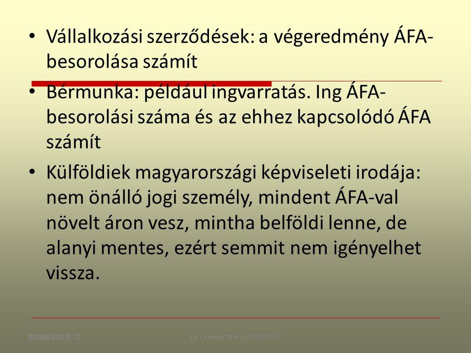 2008/2009 II.Dr Lakatos Mária: ADÓZÁS I. Vállalkozási szerződések: a végeredmény ÁFA- besorolása számít Bérmunka: például ingvarratás. Ing ÁFA- besoro