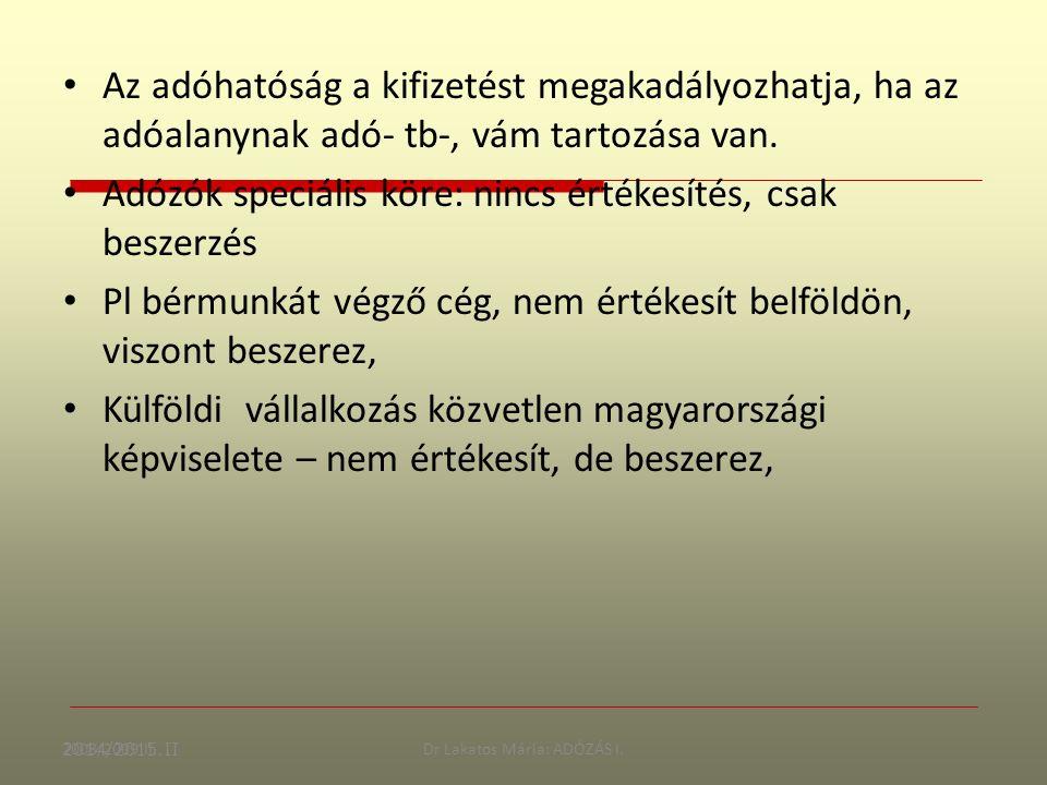 2008/2009 II.Dr Lakatos Mária: ADÓZÁS I. Az adóhatóság a kifizetést megakadályozhatja, ha az adóalanynak adó- tb-, vám tartozása van. Adózók speciális
