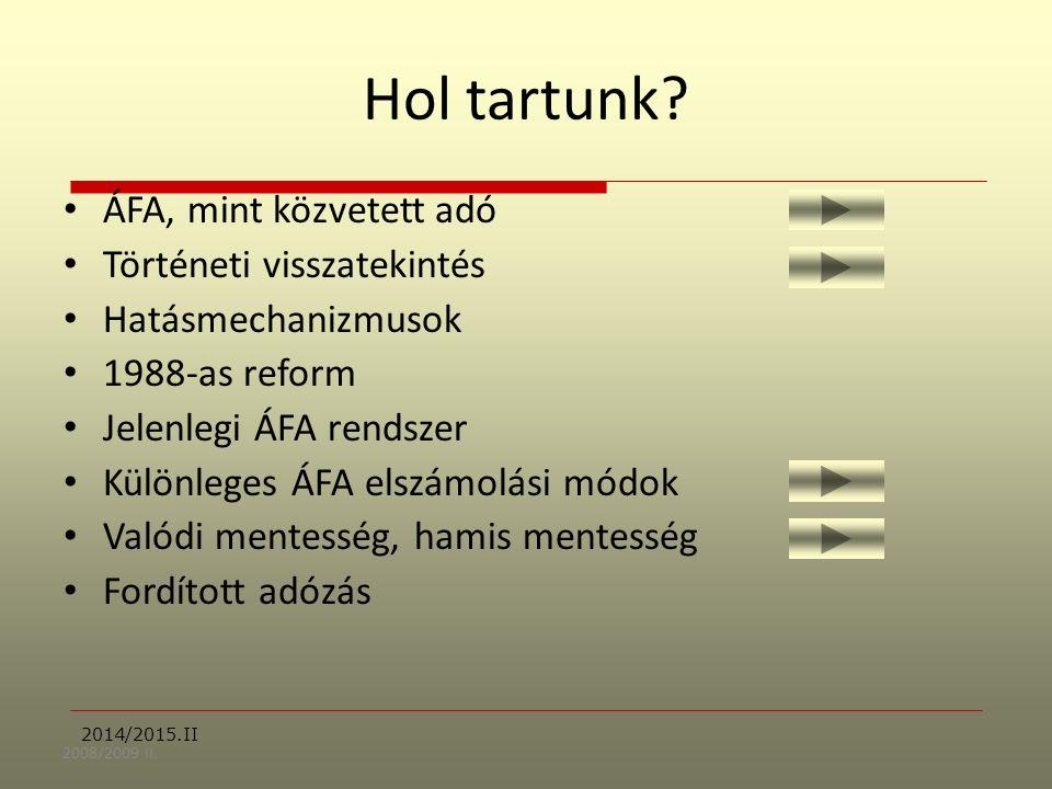 2008/2009 II. Hol tartunk? ÁFA, mint közvetett adó Történeti visszatekintés Hatásmechanizmusok 1988-as reform Jelenlegi ÁFA rendszer Különleges ÁFA el