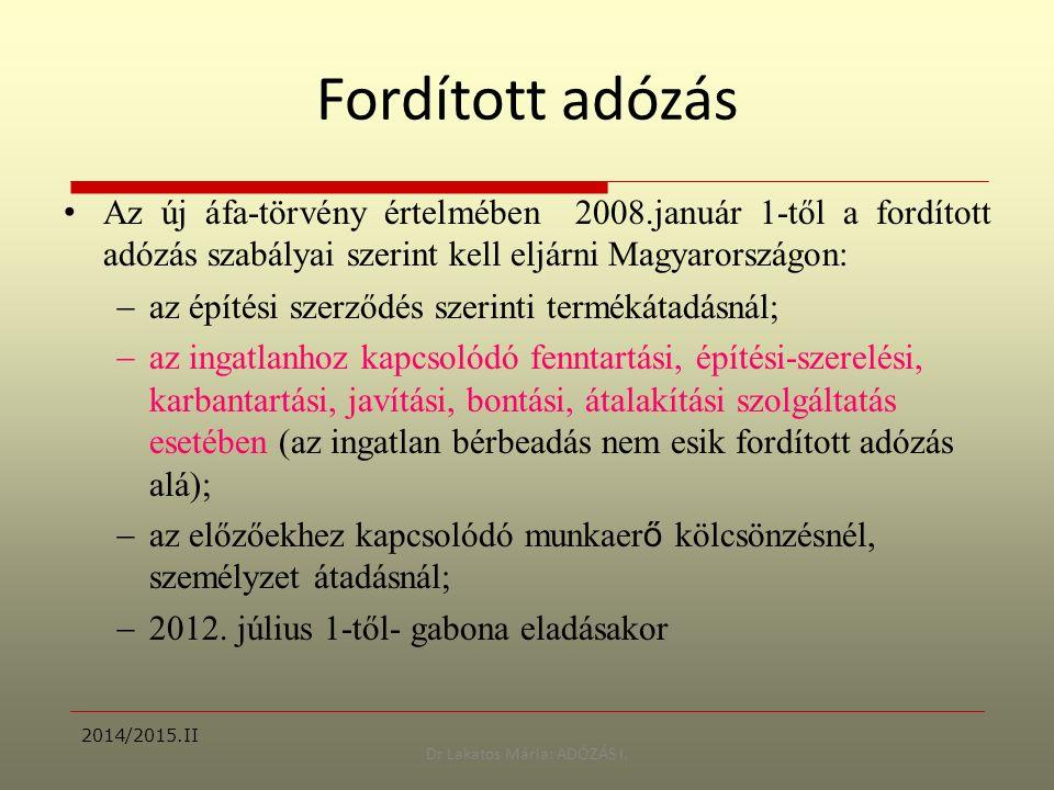 Dr Lakatos Mária: ADÓZÁS I. Fordított adózás Az új áfa-törvény értelmében 2008.január 1-től a fordított adózás szabályai szerint kell eljárni Magyaror