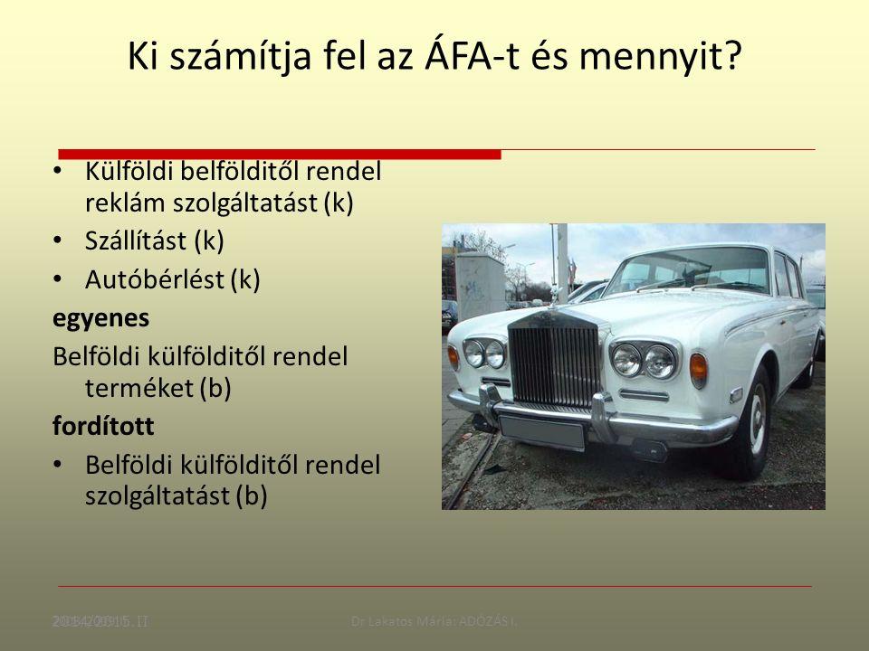 2008/2009 II.Dr Lakatos Mária: ADÓZÁS I. Ki számítja fel az ÁFA-t és mennyit? Külföldi belfölditől rendel reklám szolgáltatást (k) Szállítást (k) Au