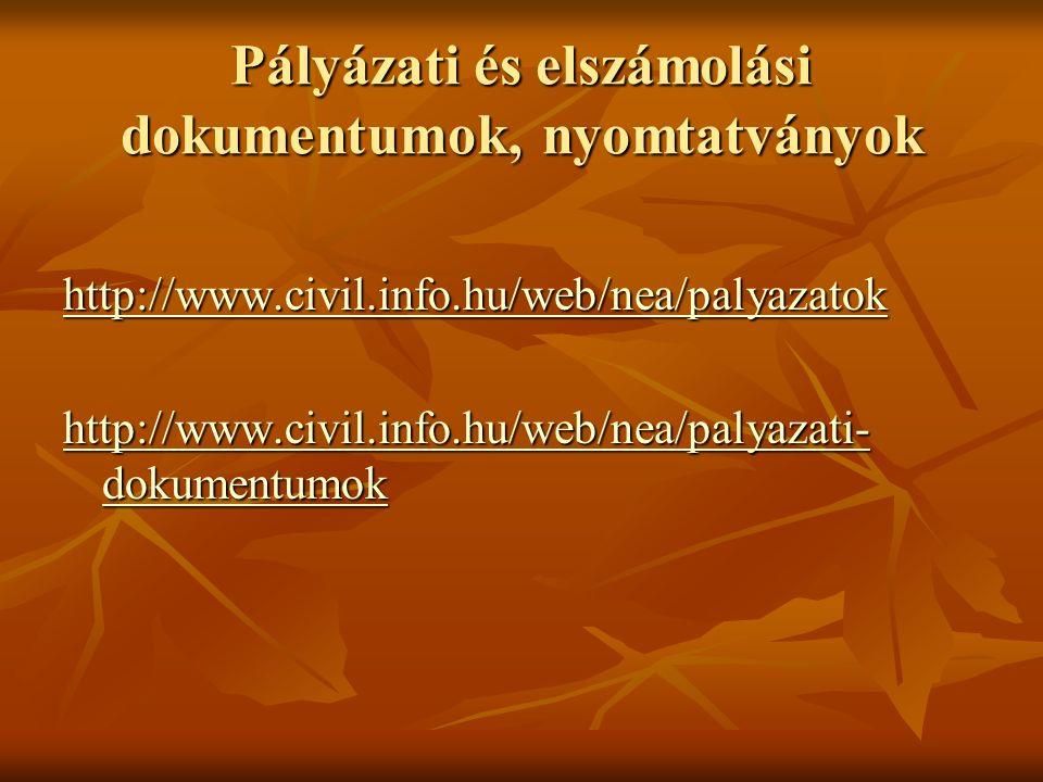 Pályázati és elszámolási dokumentumok, nyomtatványok http://www.civil.info.hu/web/nea/palyazatok http://www.civil.info.hu/web/nea/palyazati- dokumentu