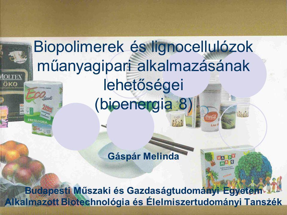 1 Biopolimerek és lignocellulózok műanyagipari alkalmazásának lehetőségei (bioenergia 8) Gáspár Melinda Budapesti Műszaki és Gazdaságtudományi Egyetem Alkalmazott Biotechnológia és Élelmiszertudományi Tanszék