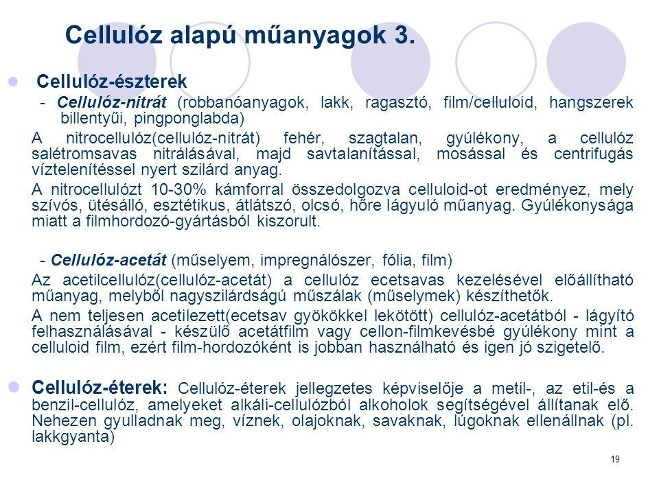 19 Cellulóz-észterek - Cellulóz-nitrát (robbanóanyagok, lakk, ragasztó, film/celluloid, hangszerek billentyűi, pingponglabda) A nitrocellulóz(cellulóz