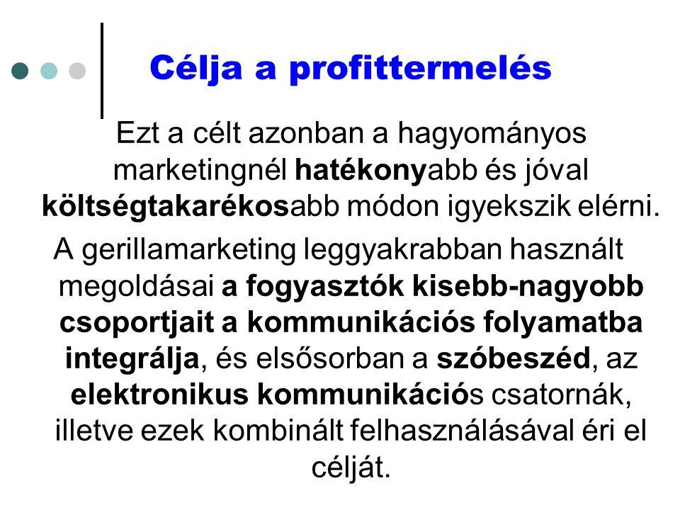 Célja a profittermelés Ezt a célt azonban a hagyományos marketingnél hatékonyabb és jóval költségtakarékosabb módon igyekszik elérni.