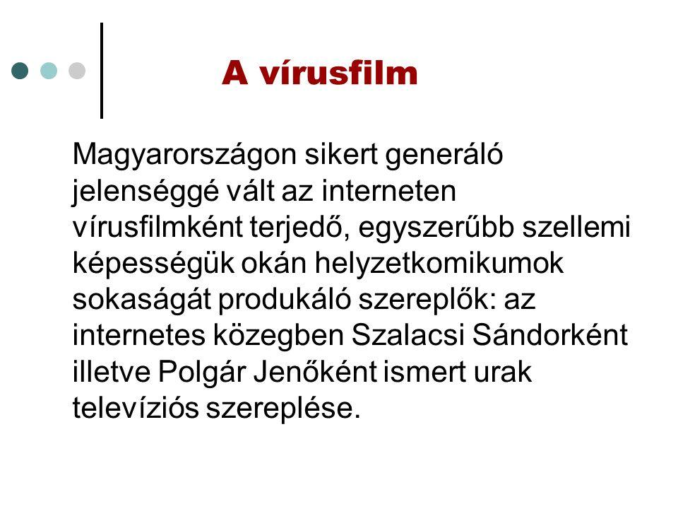 A vírusfilm Magyarországon sikert generáló jelenséggé vált az interneten vírusfilmként terjedő, egyszerűbb szellemi képességük okán helyzetkomikumok sokaságát produkáló szereplők: az internetes közegben Szalacsi Sándorként illetve Polgár Jenőként ismert urak televíziós szereplése.