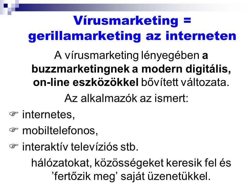 Vírusmarketing = gerillamarketing az interneten A vírusmarketing lényegében a buzzmarketingnek a modern digitális, on-line eszközökkel bővített változata.