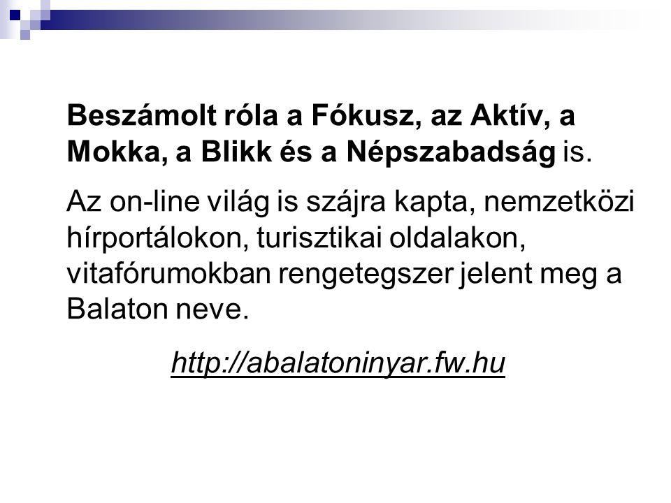 Beszámolt róla a Fókusz, az Aktív, a Mokka, a Blikk és a Népszabadság is.