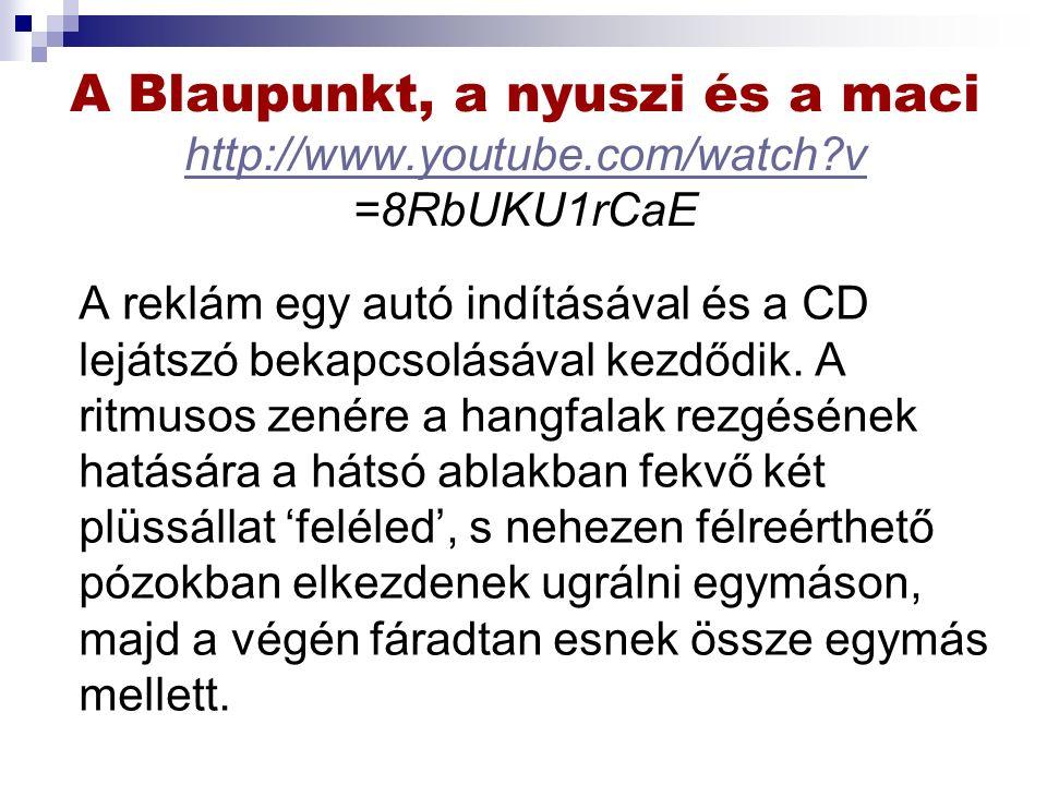 A Blaupunkt, a nyuszi és a maci http://www.youtube.com/watch?v =8RbUKU1rCaE http://www.youtube.com/watch?v A reklám egy autó indításával és a CD lejátszó bekapcsolásával kezdődik.
