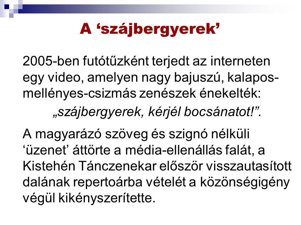 """A 'szájbergyerek' 2005-ben futótűzként terjedt az interneten egy video, amelyen nagy bajuszú, kalapos- mellényes-csizmás zenészek énekelték: """"szájbergyerek, kérjél bocsánatot! ."""