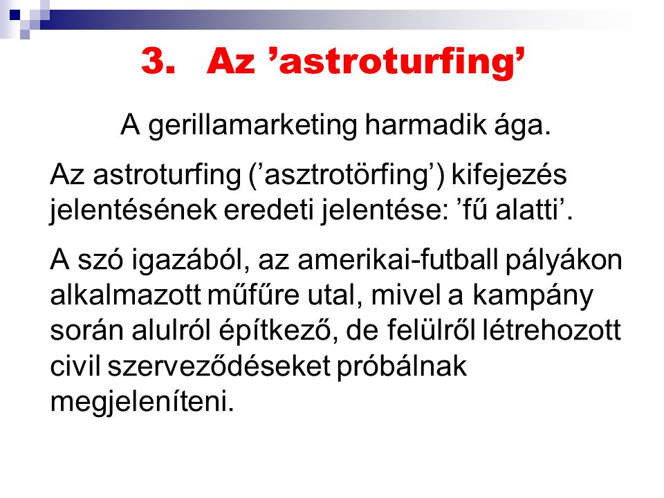3.Az 'astroturfing' A gerillamarketing harmadik ága.