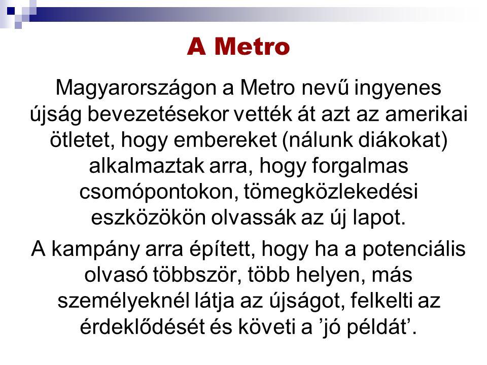 A Metro Magyarországon a Metro nevű ingyenes újság bevezetésekor vették át azt az amerikai ötletet, hogy embereket (nálunk diákokat) alkalmaztak arra, hogy forgalmas csomópontokon, tömegközlekedési eszközökön olvassák az új lapot.