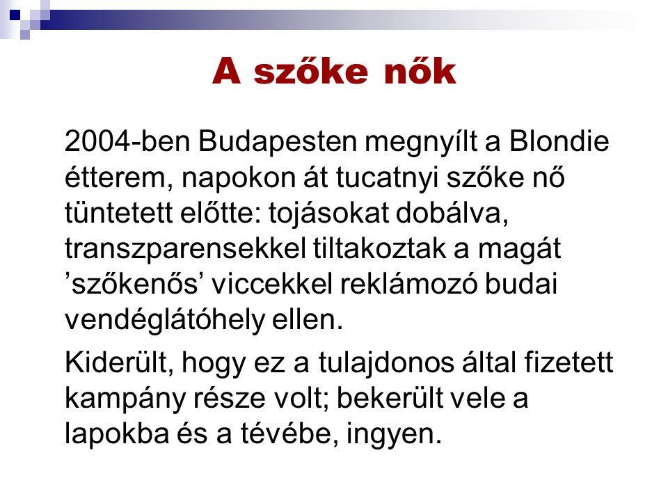 A szőke nők 2004-ben Budapesten megnyílt a Blondie étterem, napokon át tucatnyi szőke nő tüntetett előtte: tojásokat dobálva, transzparensekkel tiltakoztak a magát 'szőkenős' viccekkel reklámozó budai vendéglátóhely ellen.