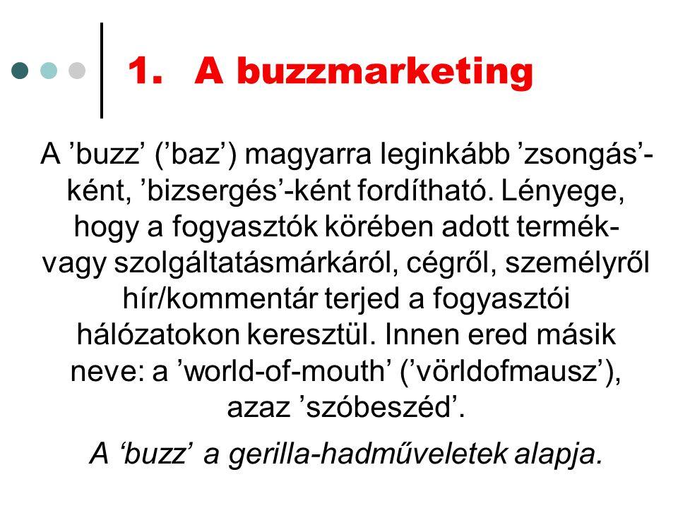 A buzzmarketing alkalmazása A) Az első feladat a célközönség kapcsolati rendszerének a feltérképezése, és véleményvezéreik felderítése.