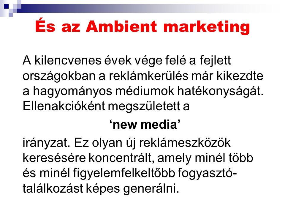 És az Ambient marketing A kilencvenes évek vége felé a fejlett országokban a reklámkerülés már kikezdte a hagyományos médiumok hatékonyságát.