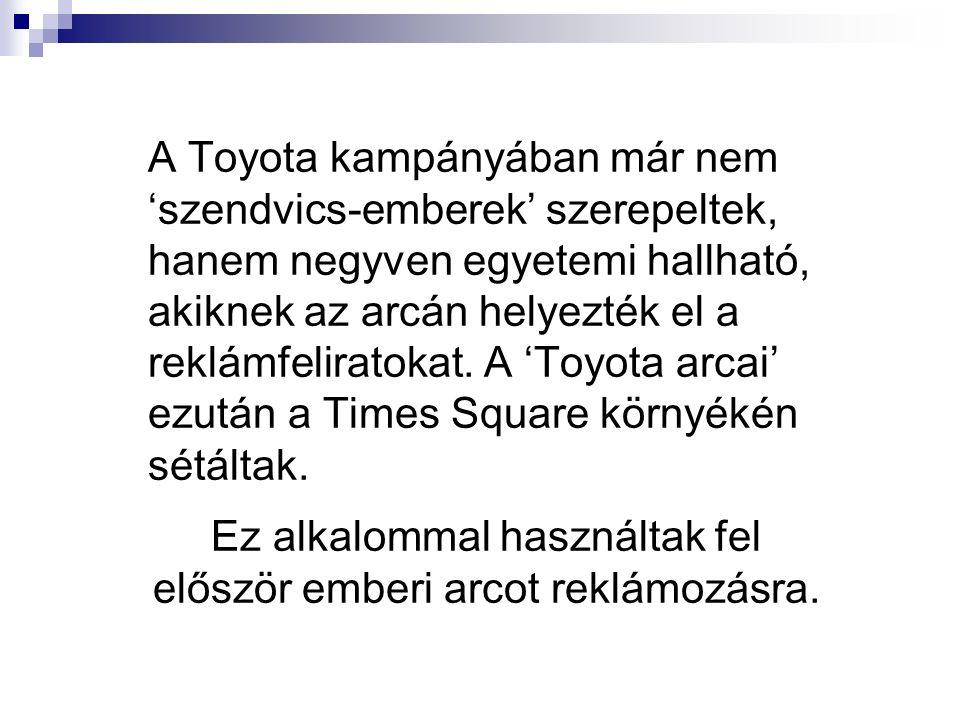 A Toyota kampányában már nem 'szendvics-emberek' szerepeltek, hanem negyven egyetemi hallható, akiknek az arcán helyezték el a reklámfeliratokat.