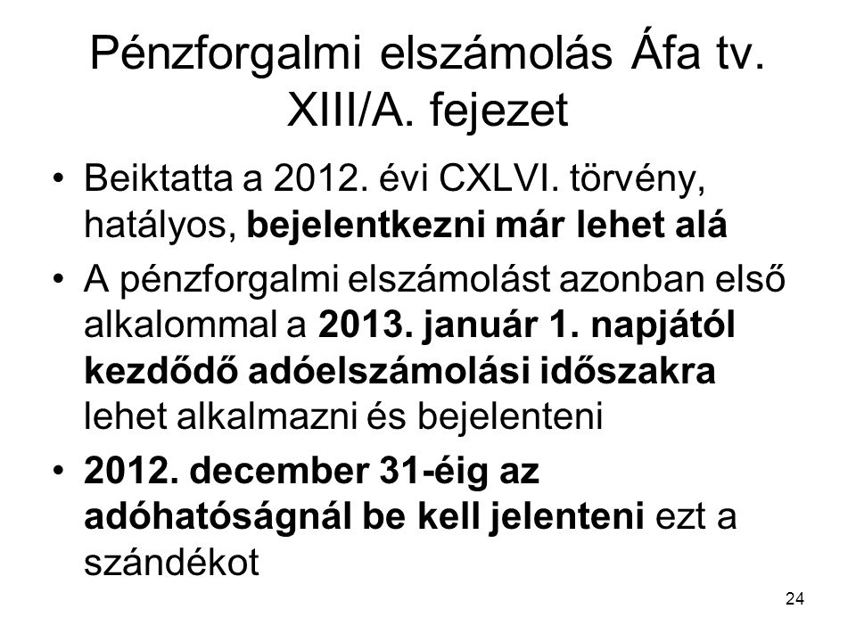 24 Pénzforgalmi elszámolás Áfa tv. XIII/A. fejezet Beiktatta a 2012.