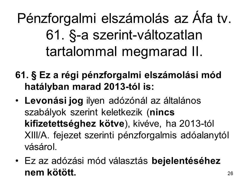 26 Pénzforgalmi elszámolás az Áfa tv. 61. §-a szerint-változatlan tartalommal megmarad II.