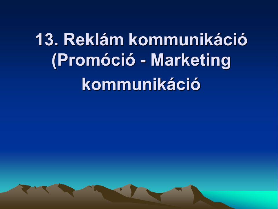 13. Reklám kommunikáció (Promóció - Marketing kommunikáció