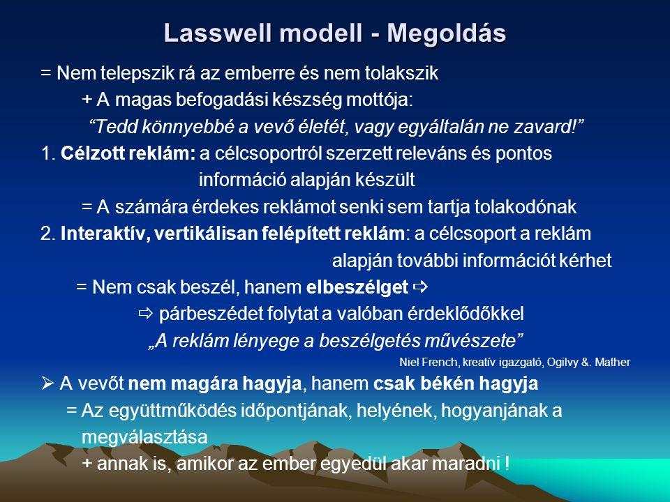 Lasswell modell - Megoldás = Nem telepszik rá az emberre és nem tolakszik + A magas befogadási készség mottója: Tedd könnyebbé a vevő életét, vagy egyáltalán ne zavard! 1.