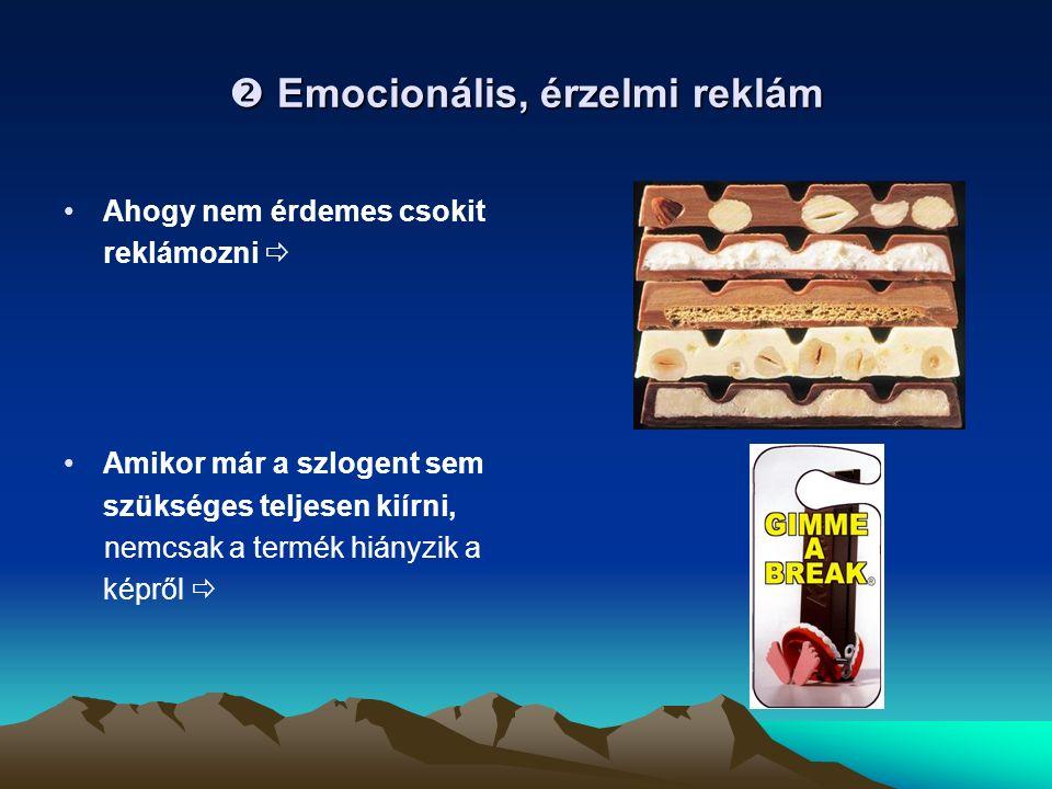  Emocionális, érzelmi reklám Ahogy nem érdemes csokit reklámozni  Amikor már a szlogent sem szükséges teljesen kiírni, nemcsak a termék hiányzik a képről 
