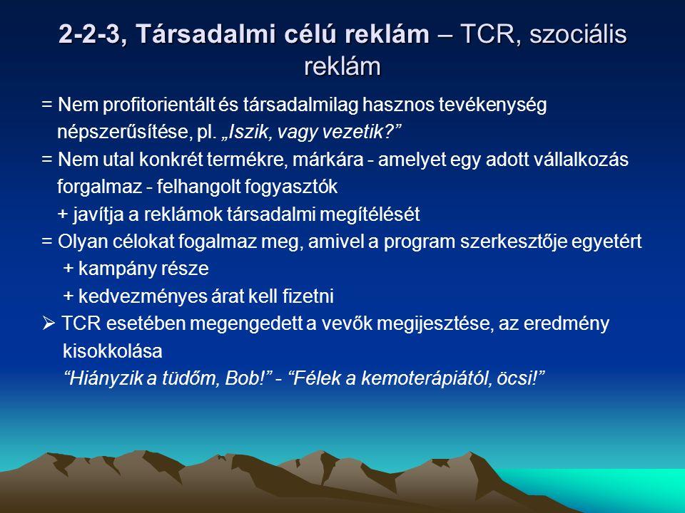 2-2-3, Társadalmi célú reklám – TCR, szociális reklám = Nem profitorientált és társadalmilag hasznos tevékenység népszerűsítése, pl.