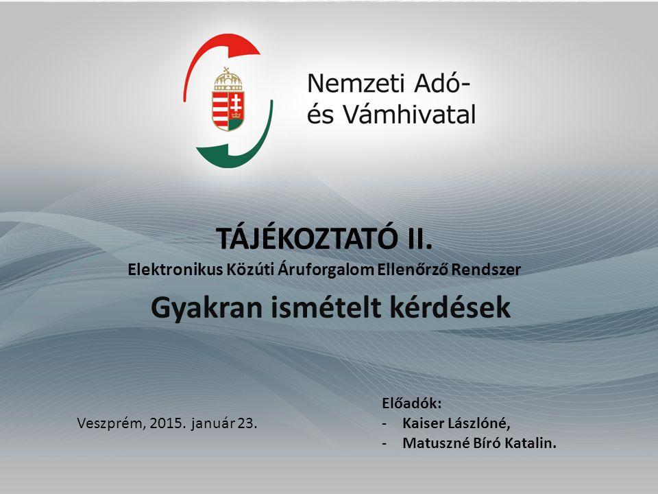 EKAER _ A kockázati biztosíték Gyakran ismételt kérdések TÁJÉKOZTATÓ II. Elektronikus Közúti Áruforgalom Ellenőrző Rendszer Veszprém, 2015. január 23.