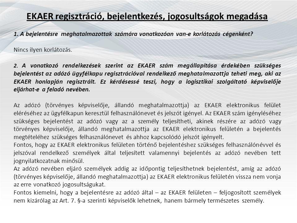 EKAER regisztráció, bejelentkezés, jogosultságok megadása 1. A bejelentésre meghatalmazottak számára vonatkozóan van-e korlátozás cégenként? Nincs ily