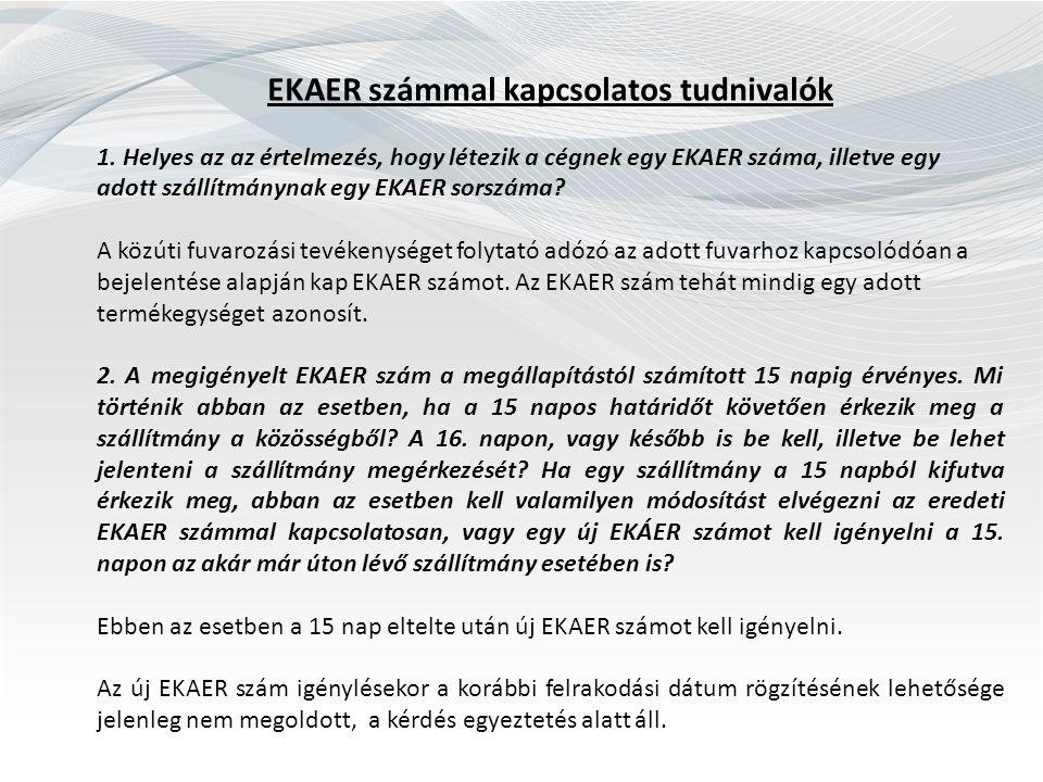 EKAER számmal kapcsolatos tudnivalók 1. Helyes az az értelmezés, hogy létezik a cégnek egy EKAER száma, illetve egy adott szállítmánynak egy EKAER sor
