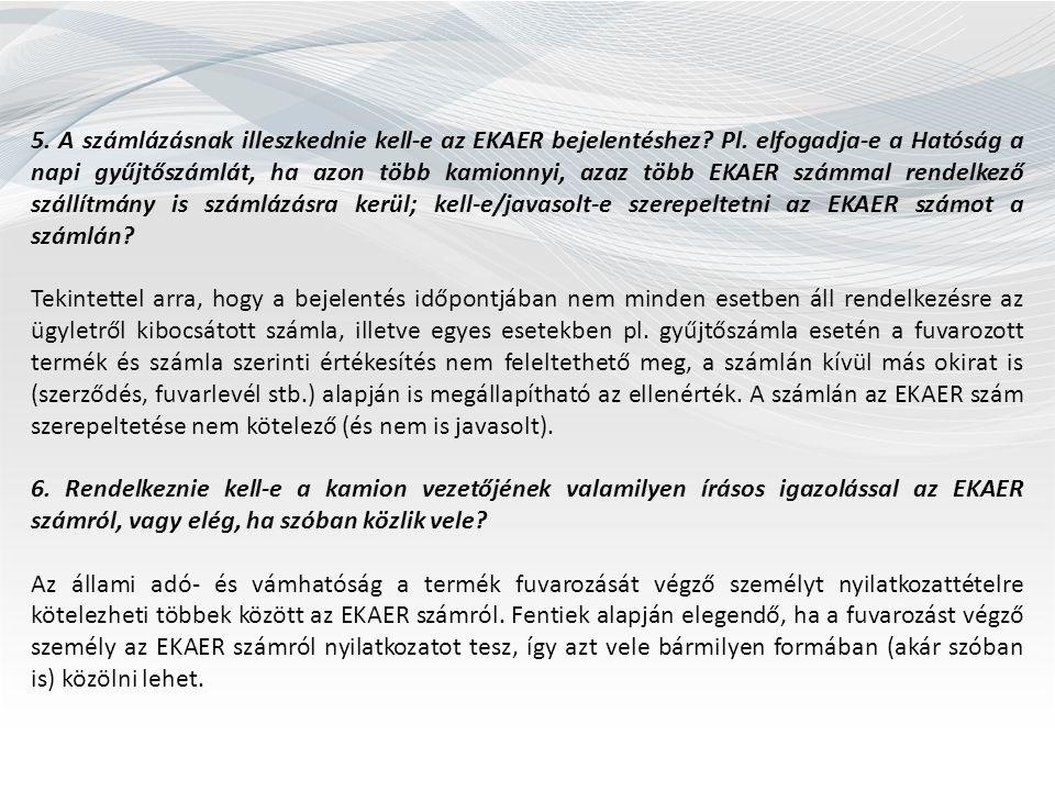 5. A számlázásnak illeszkednie kell-e az EKAER bejelentéshez? Pl. elfogadja-e a Hatóság a napi gyűjtőszámlát, ha azon több kamionnyi, azaz több EKAER