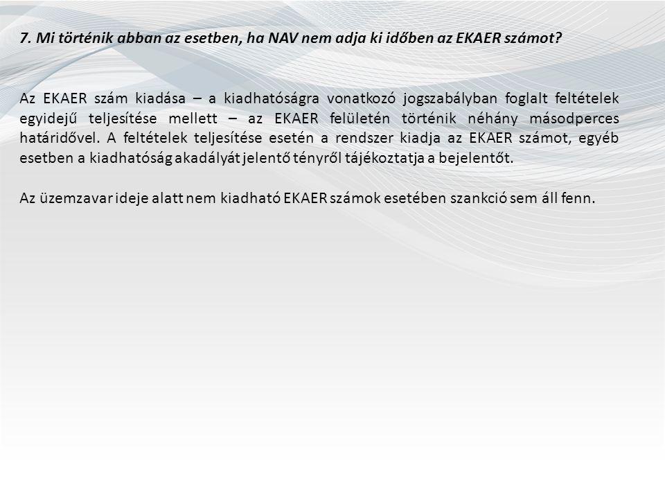 7. Mi történik abban az esetben, ha NAV nem adja ki időben az EKAER számot? Az EKAER szám kiadása – a kiadhatóságra vonatkozó jogszabályban foglalt fe