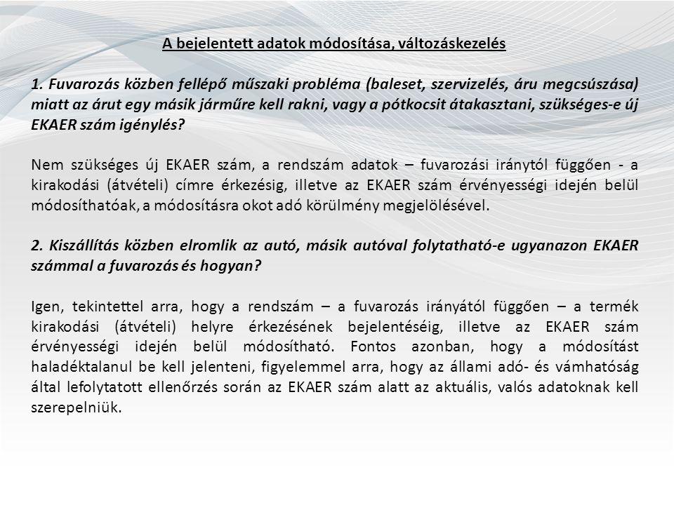 A bejelentett adatok módosítása, változáskezelés 1. Fuvarozás közben fellépő műszaki probléma (baleset, szervizelés, áru megcsúszása) miatt az árut eg