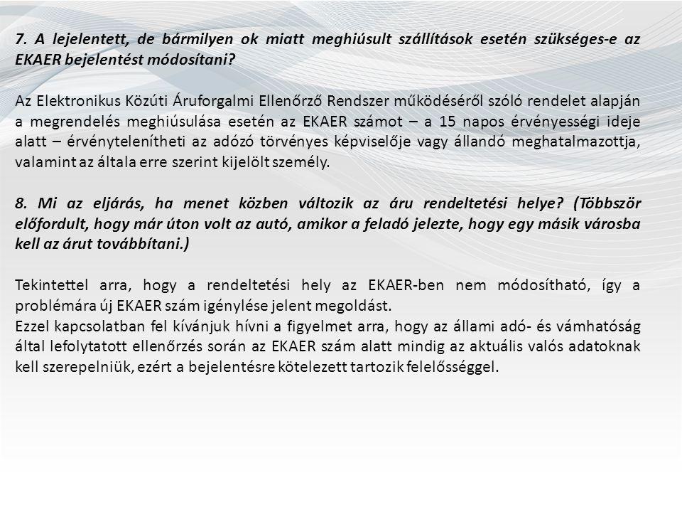 7. A lejelentett, de bármilyen ok miatt meghiúsult szállítások esetén szükséges-e az EKAER bejelentést módosítani? Az Elektronikus Közúti Áruforgalmi