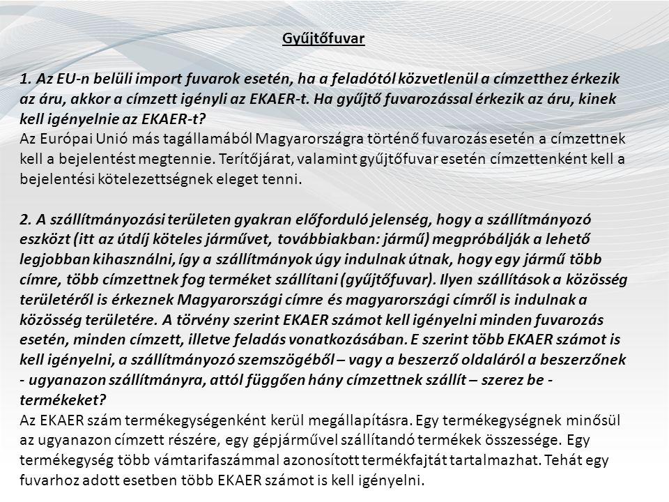 Gyűjtőfuvar 1. Az EU-n belüli import fuvarok esetén, ha a feladótól közvetlenül a címzetthez érkezik az áru, akkor a címzett igényli az EKAER-t. Ha gy