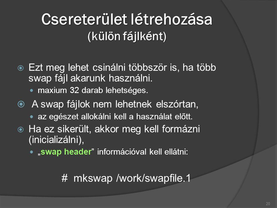 Csereterület létrehozása (külön fájlként)  Ezt meg lehet csinálni többször is, ha több swap fájl akarunk használni.