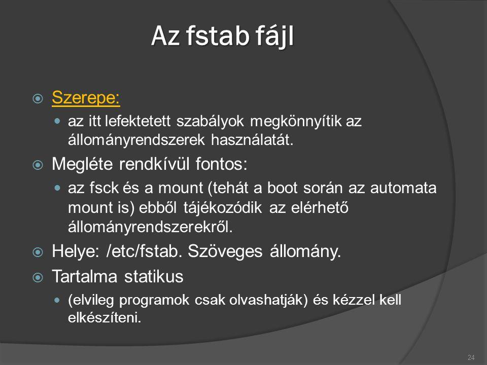 Az fstab fájl  Szerepe: az itt lefektetett szabályok megkönnyítik az állományrendszerek használatát.