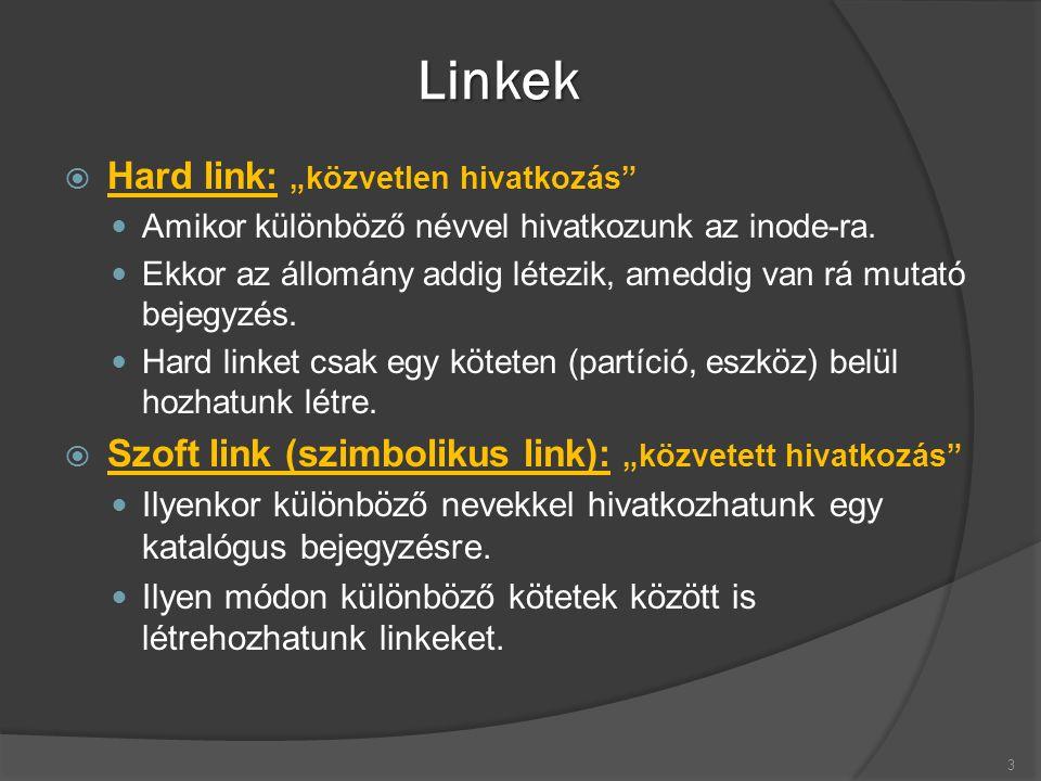 """Linkek  Hard link: """"közvetlen hivatkozás Amikor különböző névvel hivatkozunk az inode-ra."""