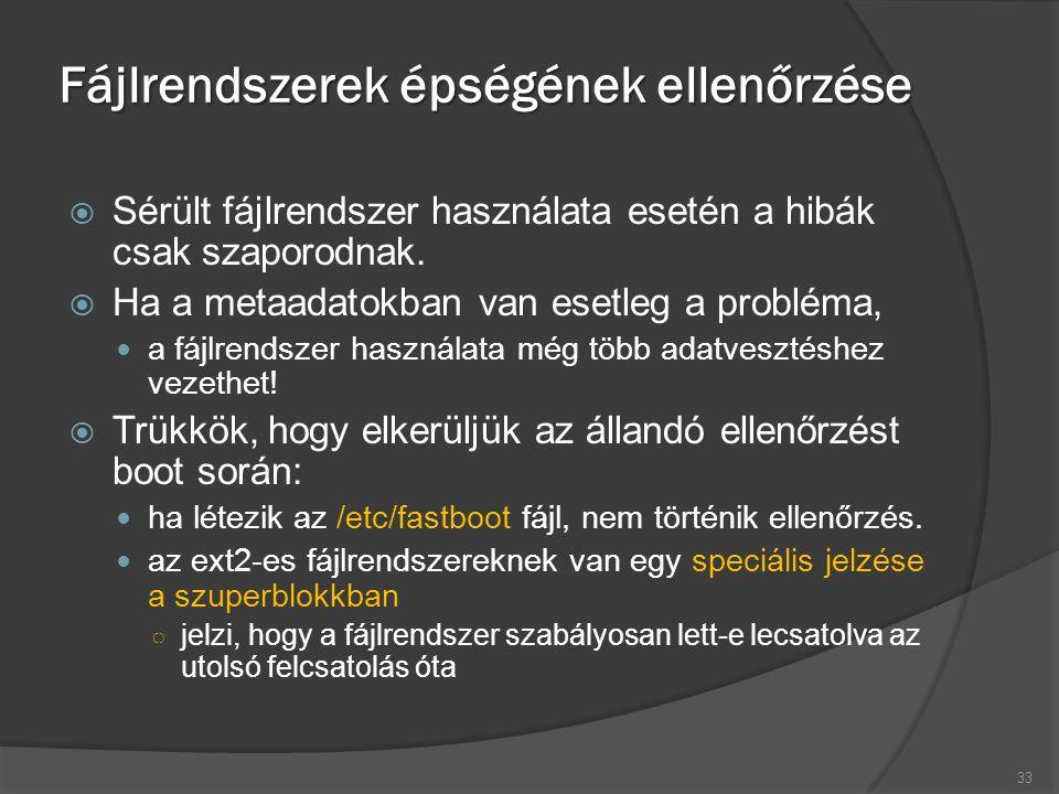 Fájlrendszerek épségének ellenőrzése  Sérült fájlrendszer használata esetén a hibák csak szaporodnak.