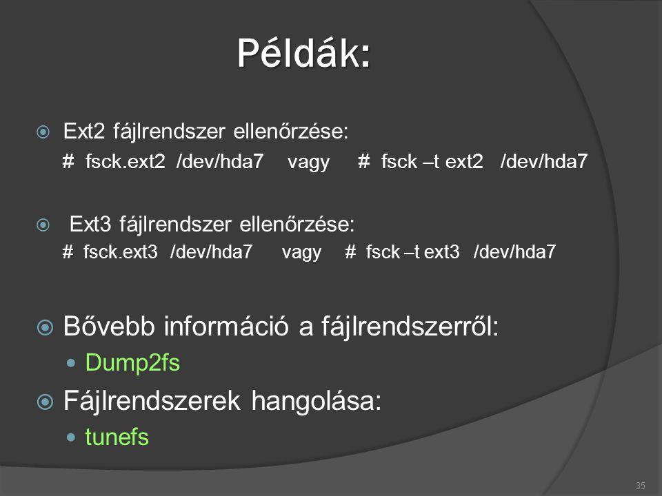 Példák:  Ext2 fájlrendszer ellenőrzése: # fsck.ext2 /dev/hda7 vagy # fsck –t ext2 /dev/hda7  Ext3 fájlrendszer ellenőrzése: # fsck.ext3 /dev/hda7 vagy # fsck –t ext3 /dev/hda7  Bővebb információ a fájlrendszerről: Dump2fs  Fájlrendszerek hangolása: tunefs 35