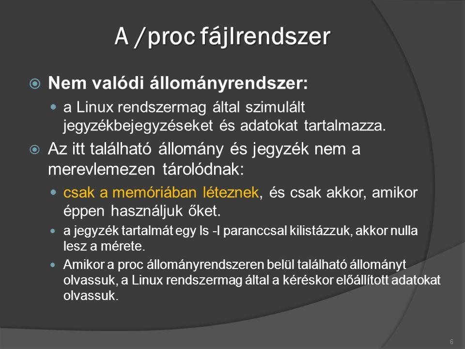 A /proc fájlrendszer  Nem valódi állományrendszer: a Linux rendszermag által szimulált jegyzékbejegyzéseket és adatokat tartalmazza.